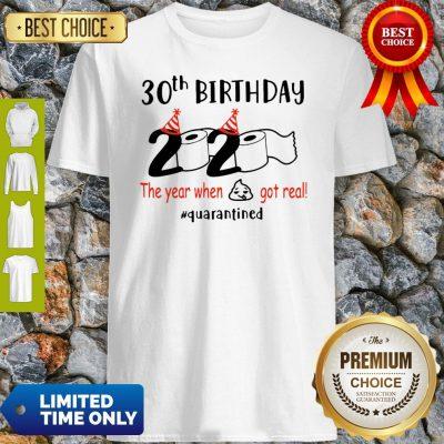 30th Birthday 2020 The Year When Shit Got Real Quarantined COVID-19 Shirt