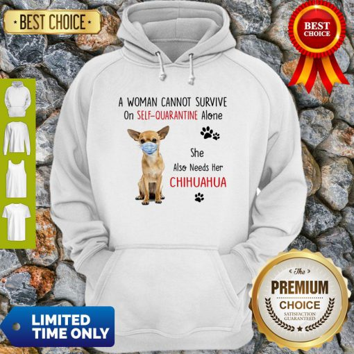 A Woman Cannot Survive On Self Quarantine Alone Chihuahua Mask COVID-19 Hoodie