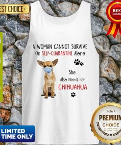 A Woman Cannot Survive On Self Quarantine Alone Chihuahua Mask COVID-19 Tank Top