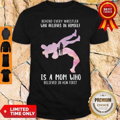 Behind Every Wrestler Who Believes In Himself Shirt