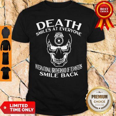 Death Smiles At Everyone International Brotherhood Of Teamsters Smile Back Shirt
