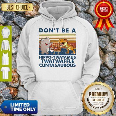 Good Don't Be A Hippo Twatamus Twatwaffle Cuntasaurous Cake Vintage Hoodie