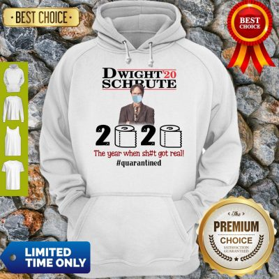 Nice Dwight' 20 Schrute 2020 The Year When Shit Got Real #Quatantined Hoodie