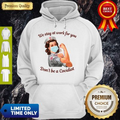 Strong Nurse Mask We Stay At Work For You Don't Be A Covidiot Hoodie