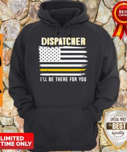 Official Dispatcher I'll Be There For You 911 Dispatcher Thin Gold Line Flag Hoodie