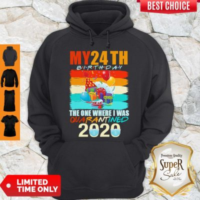 Good My 24th Birthday The One Where I Was Quarantined 2020 Mask Vintage Hoodie