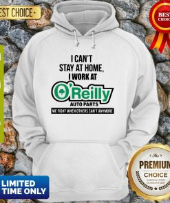 I Can't Stay At Home I Work At O'Reilly Auto Parts We Fight COVID-19 Hoodie