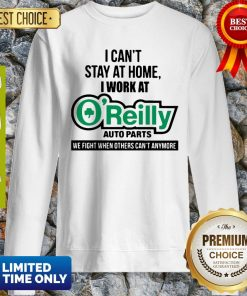 I Can't Stay At Home I Work At O'Reilly Auto Parts We Fight COVID-19 Sweatshirt