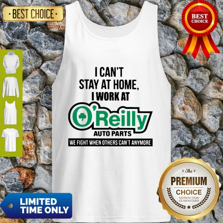 I Can't Stay At Home I Work At O'Reilly Auto Parts We Fight COVID-19 Tank Top