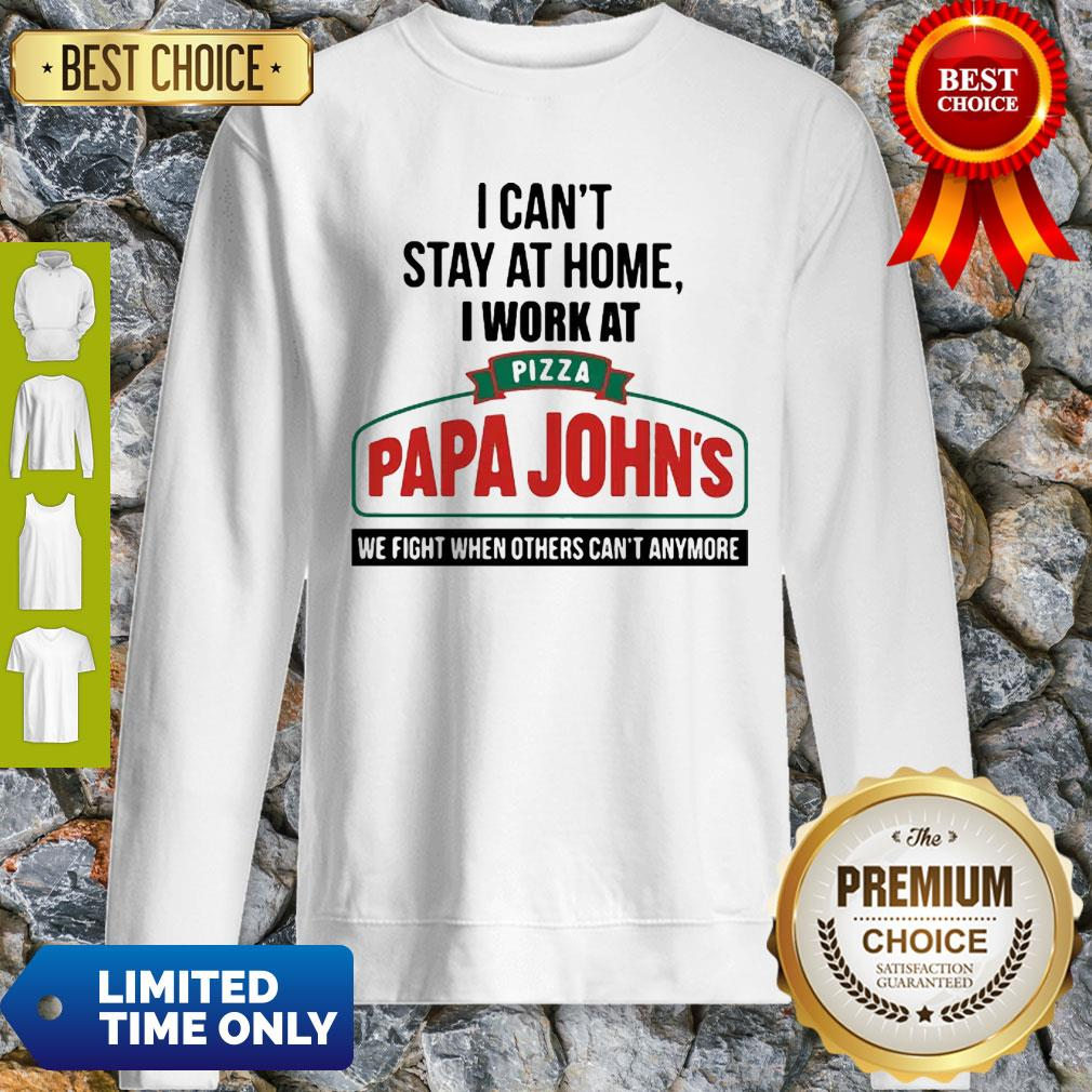I Can't Stay At Home I Work At Pizza Papa John's We Fight COVID-19 Sweatshirt
