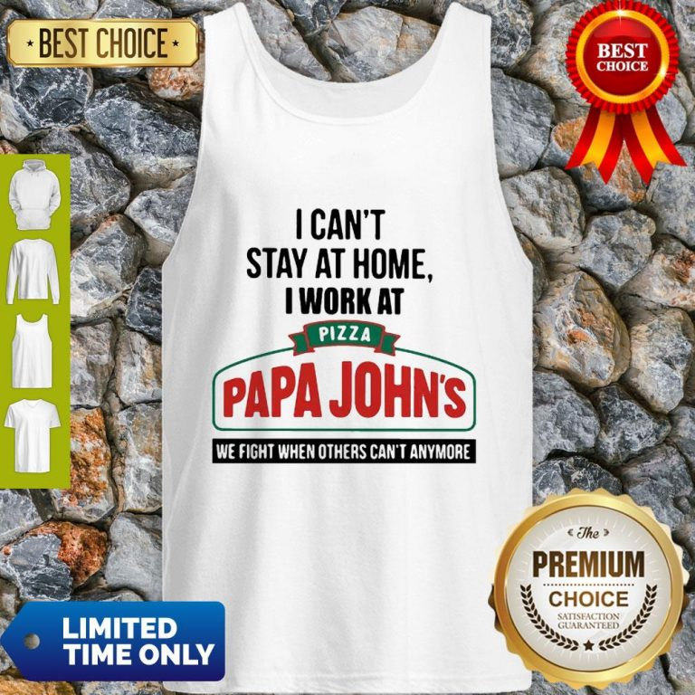 I Can't Stay At Home I Work At Pizza Papa John's We Fight COVID-19 Tank Top
