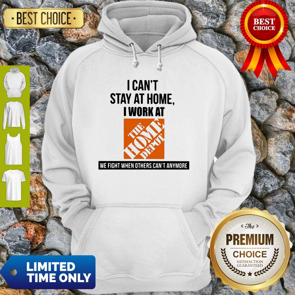 I Can't Stay At Home I Work At The Home Depot We Fight COVID-19 Hoodie