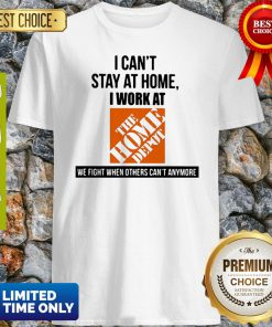 I Can't Stay At Home I Work At The Home Depot We Fight COVID-19 Shirt