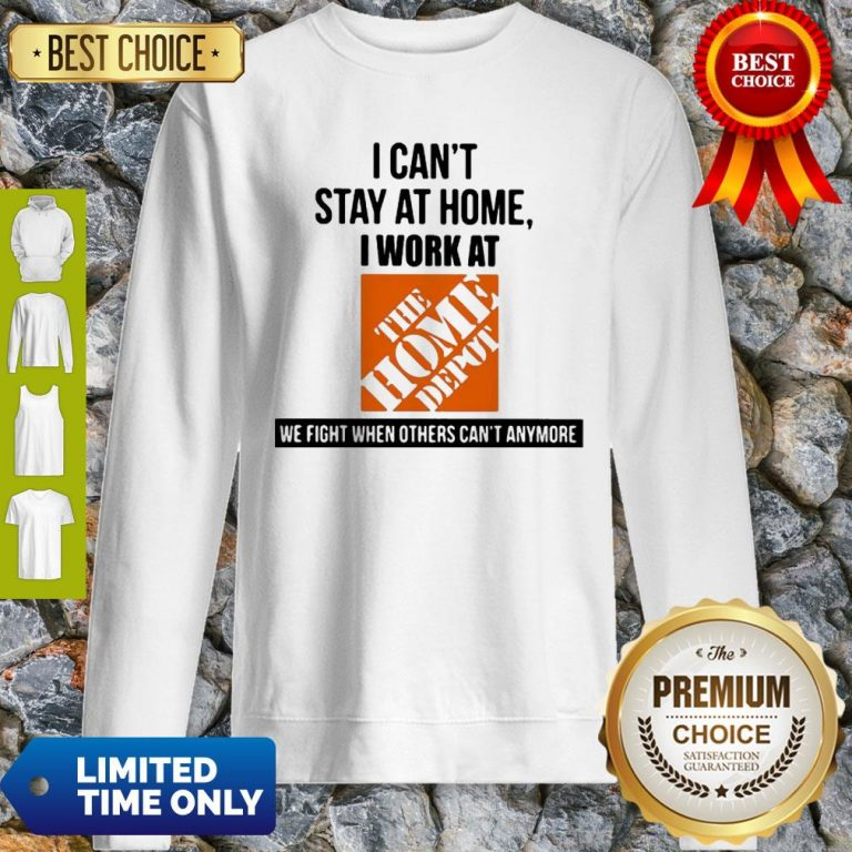 I Can't Stay At Home I Work At The Home Depot We Fight COVID-19 Sweatshirt