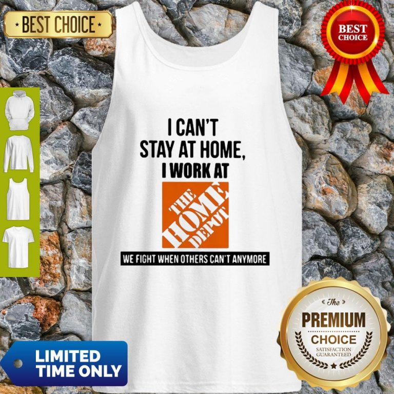 I Can't Stay At Home I Work At The Home Depot We Fight COVID-19 Tank Top