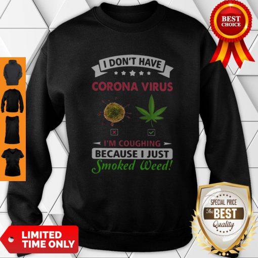 I Don't Have Corona Virus I'm Coughing Because I Just Smoked Weed Sweatshirt