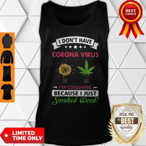 I Don't Have Corona Virus I'm Coughing Because I Just Smoked Weed Tank Top