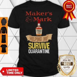 Maker's Mark Helping Me Survive Quarantine COVID-19 Shirt
