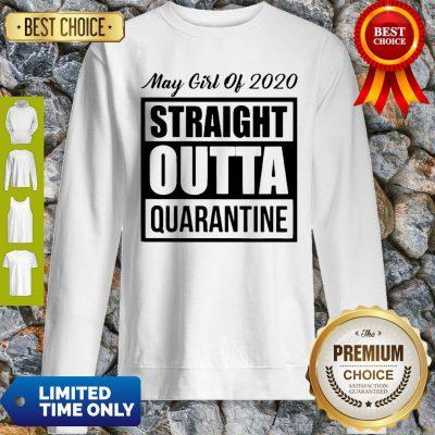 May Girl Of 2020 Straight Outta Quarantine COVID-19 Sweatshirt
