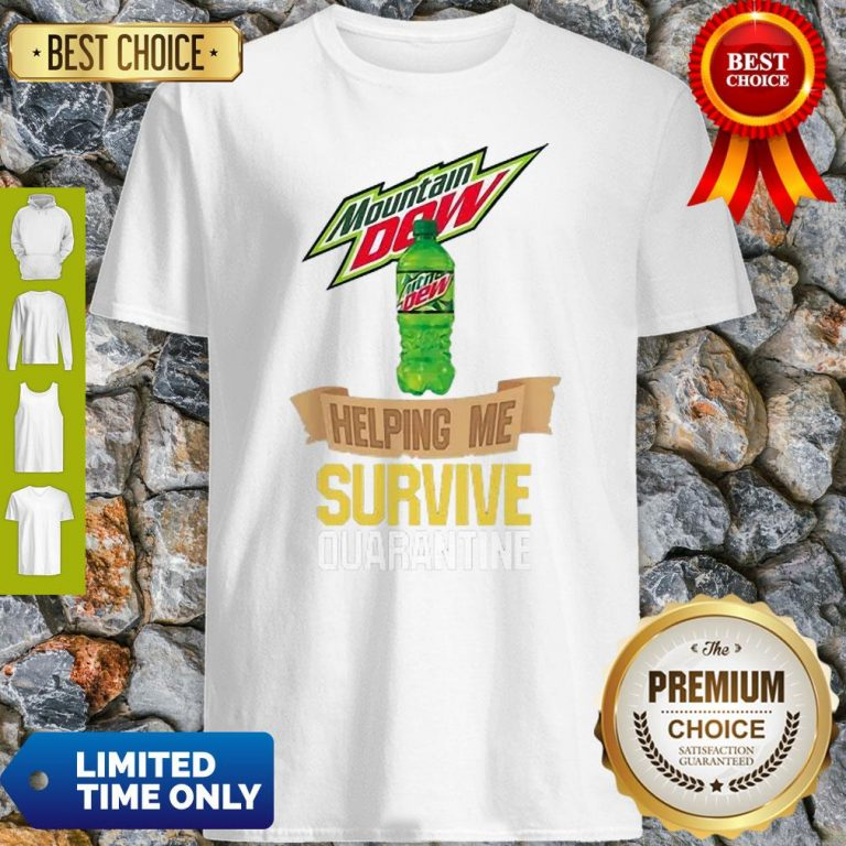 Mountain Dew Helping Me Survive Quarantine COVID-19 Shirt