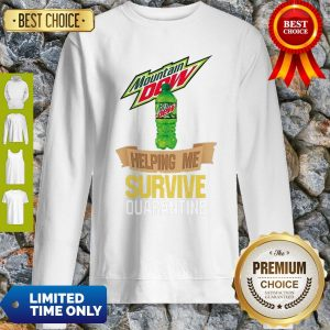 Mountain Dew Helping Me Survive Quarantine COVID-19 Sweatshirt
