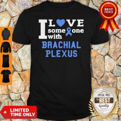 I Love Someone With Brachial Plexus Breast Cancer Shirt
