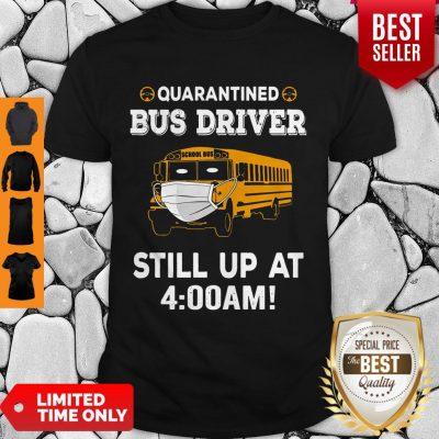 Nice Quarantied Bus Driver Still Up At 4 Am T-Shirt