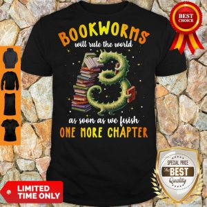 Top Bookworms Will Rule The World As Soon As We Fisish One More Chapter Shirt