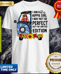 Nice I Am Hippie Girl I May Not Be Perfect But I'm Limited Edition Shirt