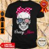 Top Skull Crazy Mom Shirt