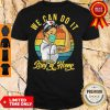 Funny Nurse We Can Do It Fight For Us Stay At Home Shirt