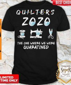 Funny Quilters 2020 Mask The One Where They Were Quarantined Shirt