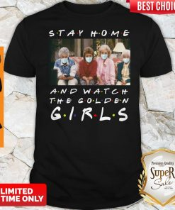 Nice Stay Home And Watch The Golden Girl Shirt