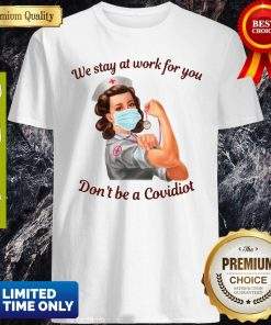 Strong Nurse Mask We Stay At Work For You Don't Be A Covidiot Shirt