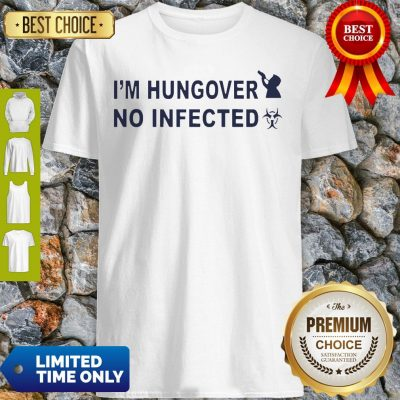 Official I'm Hungover No Infected Shirt