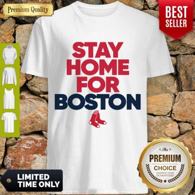 Funny Stay Home For Boston Red Sox Shirt
