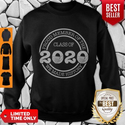 Official Proud Member Of The Class Of 2020 We Made History Sweatshirt