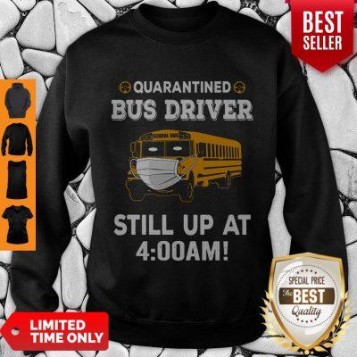 Nice Quarantied Bus Driver Still Up At 4 Am Sweatshirt