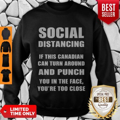 Funny Social Distaning If This Canadian Can Turn Around And Punch Sweatshirt