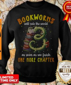 Top Bookworms Will Rule The World As Soon As We Fisish One More Chapter Sweatshirt