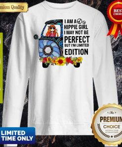 Nice I Am Hippie Girl I May Not Be Perfect But I'm Limited Edition Sweatshirt