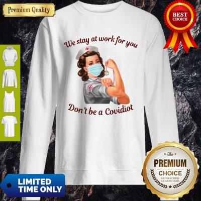 Strong Nurse Mask We Stay At Work For You Don't Be A Covidiot Sweatshirt