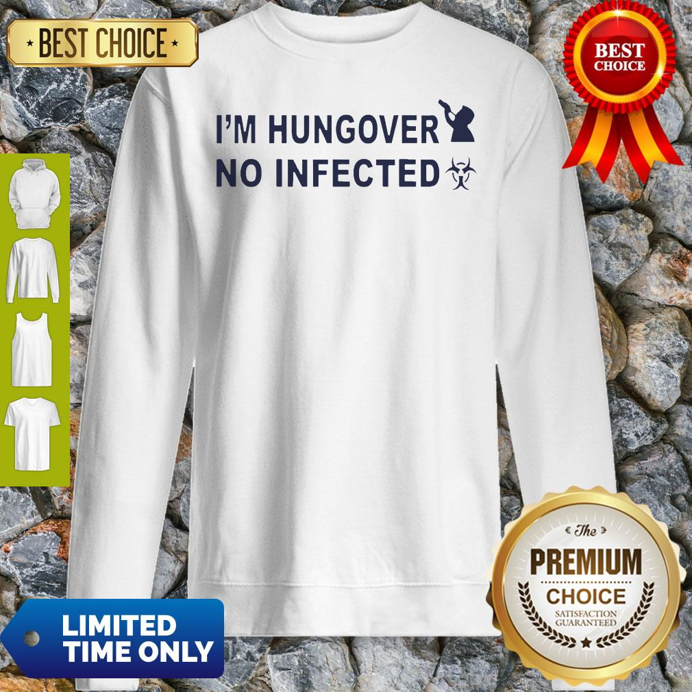 Official I'm Hungover No Infected Sweatshirt