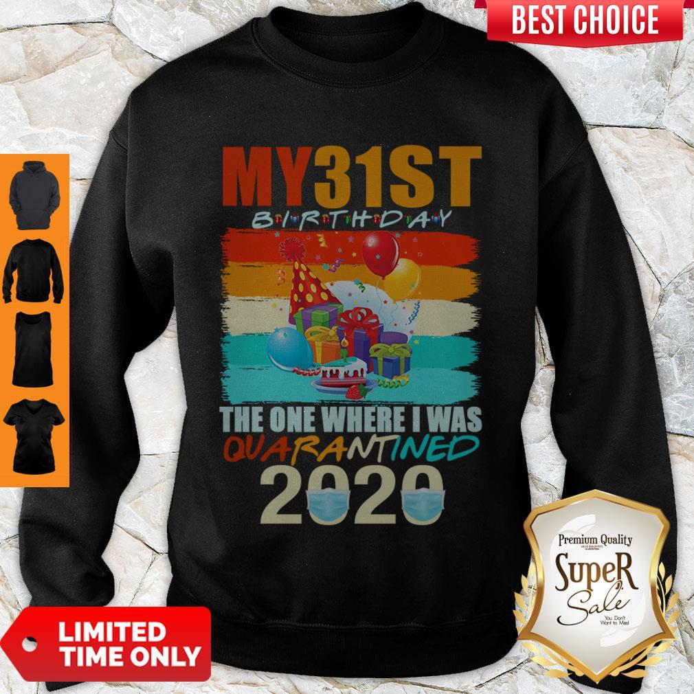 Pretty My 31st Birthday The One Where I Was Quarantined 2020 Mask Vintage Sweatshirt