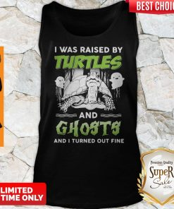 Top I Was Raised By Turtles And Ghosts And I Turned Out Fine Tank Top