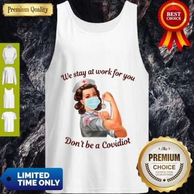 Strong Nurse Mask We Stay At Work For You Don't Be A Covidiot Tank Top