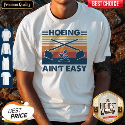 A Type Of Lifestyle Of Being A Living Vintage Hoeing Aint Easy Hoodie Shirt