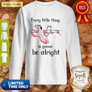Flamingo Every Little Thing Is Gonna Be Alright Sweatshirt