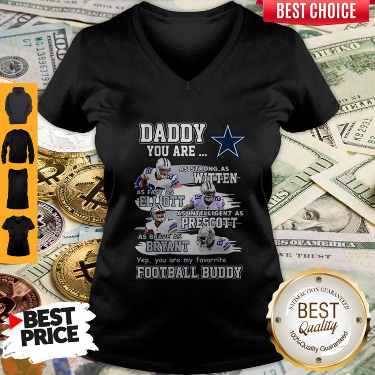 Hot Dallas Cowboys Daddy You Are As Strong As Witten As Fast As Elliott As Intelligent As Prescott Football Buddy Happy Father's Day V-neck