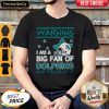 Premium Warning I Am A Big Fan Of Dolphins And Proud Of It Shirt